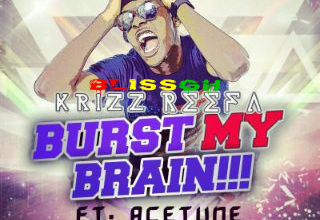 Photo of Krizz Reefa  BURST MY BRAIN Ft. AceTune