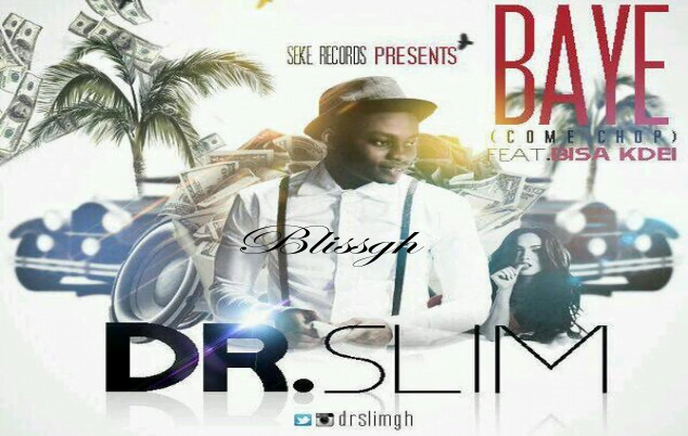 dr.slim ft bissa kdei - Dr.Slim Bayee (come chop)  ft. Bisa Kdei