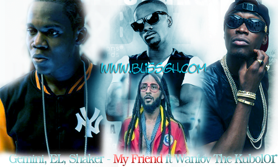 Gemini EL Shaker My Friend ft Wanlov The Kubolor  - Gemini, EL, Shaker - My Friend ft Wanlov The Kubolor