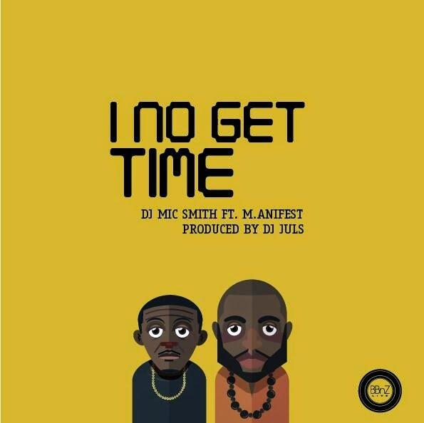 DJ Mic Smith ft. Manifest I NO Get Time - DJ Mic Smith ft. Manifest - I NO Get Time   Mp3