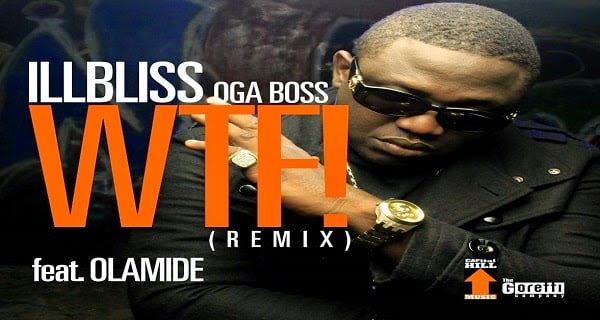 iLLBLiSS WTF Remix - iLLBLiSS - WTF Ft. Olamide