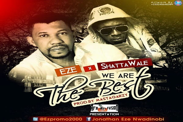 Eze X ft Shatta Wale we are the best - Eze ft. Shatta Wale - We Are The Best Prod. by Masta-Garzy