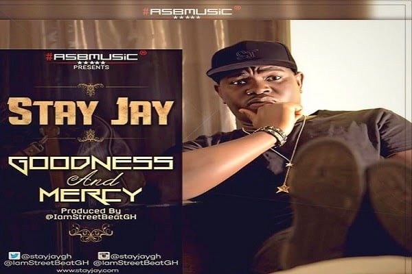 Stay Jay Goodness and mercy prod. streetbeatgh blissgh - STAY JAY GOODNESS AND MERCY Prod.by StreetBeatGH  | Latest Ghana Music