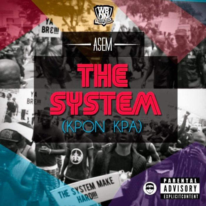 Asem TheSystem kponkpaprodbymikemillzwww.blissgh.com  - The System (kponkpa) - Asem - prod by mikemillz