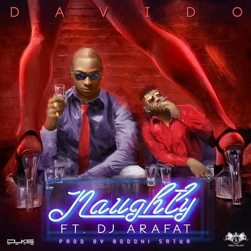 Davidoft.DJArafat Naughtylindaikejinewmusicnigerialatest - Davido ft. DJ Arafat - Naughty | Nigerian Music