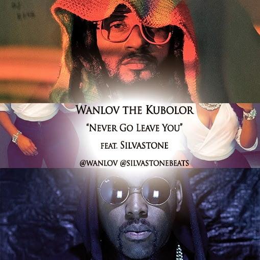 WanlovtheKubolor NeverGoLeaveYouFeatSilvastone www.blissgh.com  - Wanlov the Kubolor - Never Go Leave You Ft. Silvastone