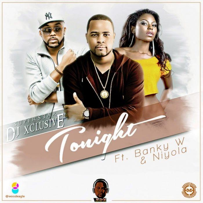 DJXclusiveFt.BankyWNiyola Tonightwww.blissgh.com  - DJ Xclusive Ft. Banky W & Niyola - Tonight