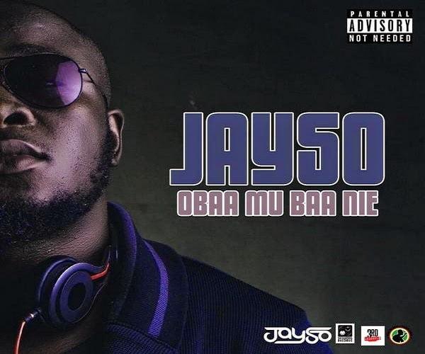 JaySo ObaaMuBaaNieProdbyJaysowww.blissgh.com  - JaySo - Obaa Mu Baa Nie (Prod by Jayso)