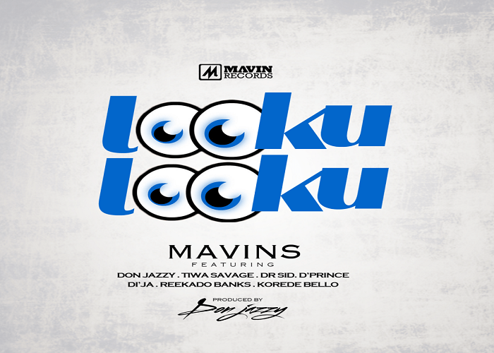 MavinsFtDonJazzyReekadoBanksDijaTiwaSavageDprinceKoredeBelloDrSid - Mavins - Looku Looku Ft. Don Jazzy, Reekado Banks, Di'ja, Tiwa Savage, D'prince, Korede Bello, Dr Sid