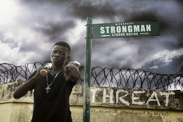 Strongman ThreatFt.AtimbilaProdbyWyeswww.blissgh.com  - Strongman - Threat Ft. Atimbila (Prod by Wyes)