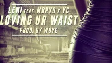 Photo of MUSIC: Loving Your Waist – Leni Ft. Mbryo & YC