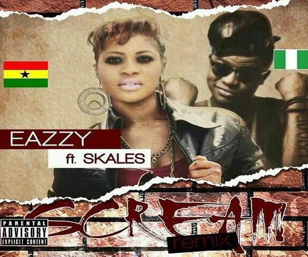 Eazzyft.Skales ScreamRemix - Music: Eazzy ft. Skales - Scream Remix