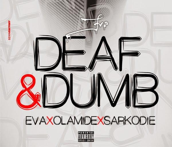 Eva Deaf Dumb Feat Olamide Sarkodie blissgh - Music: Eva - Deaf ft Sarkodie & Olamide