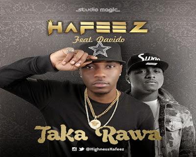 Hafeez TakaRawaft.Davidoblissghlatestnigerianmusic - Hafeez - Taka Rawa ft. Davido