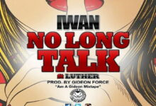 Photo of Music: No Long Talk – IWAN Ft. Luther