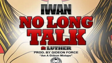 Photo of Music: No Long Talk - IWAN Ft. Luther