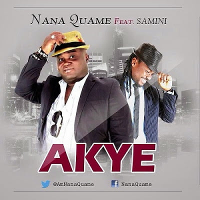 Nana Quame Ft. Samini - AKYE (Prod by Kaywa)
