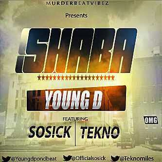 YoungD ShabaFt.TeknoSossick - Music: Young D - Shaba Ft. Tekno & Sossick