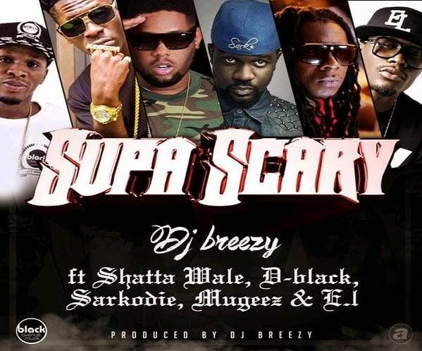 DJBreezySUPASCARYft.SarkodieD BlackShattaWaleMugeezE.L - Music: DJ Breezy ''SUPA SCARY''  ft. Sarkodie, D-Black, Shatta Wale, Mugeez, E.L