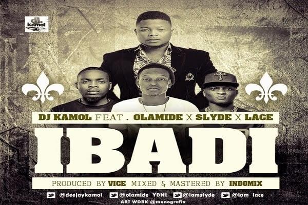 DJKamolft.OlamideLaceSlyde–Ibadi - Music: DJ KAMOL ft. Lace, Slyde & Olamide - Ibadi