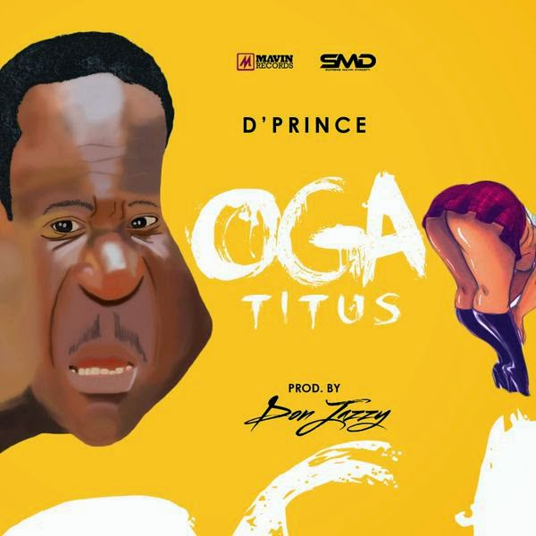 Dprince OgaTituswww.blissgh.com  - Music: D'prince - Oga Titus (prod by Don Jazzy)