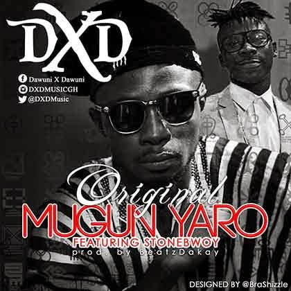DxdFt.Stonebwoy OriginalMugunYaroProd.ByBeatzDakaywww.blissgh.com  - Music: Dxd Ft. Stonebwoy - Original Mugun Yaro  (Prod. By Beatz Dakay)
