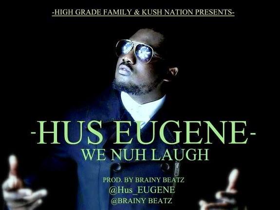 HusEugene WeNuhLaughHGFKushNationProd By Brainy Beatzwww.blissgh.com  - Hus Eugene - We Nuh Laugh (HGF/Kush Nation) (Prod By Brainy Beatz)