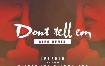 Photo of Music: Jeremih – Don't Tell 'Em AFRO (Remix) ft. Ice Prince, wizkid, & AKA