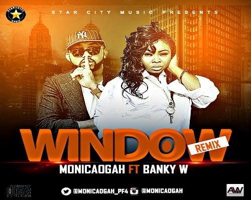 MonicaOgahFt.BankyW WINDOWRMXwww.blissgh.com  - Music: Monica Ogah Ft. BankyW - WINDOW (RMX)