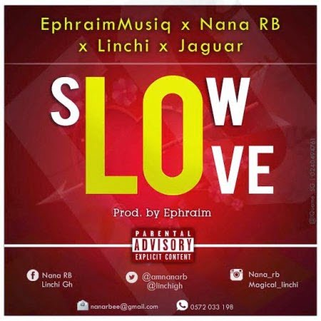 Ephraim SlowLoveft.NanaRBLinchiJaguarwww.blissgh.com  - Music: Ephraim - Slow Love ft. Nana RB, Linchi & Jaguar