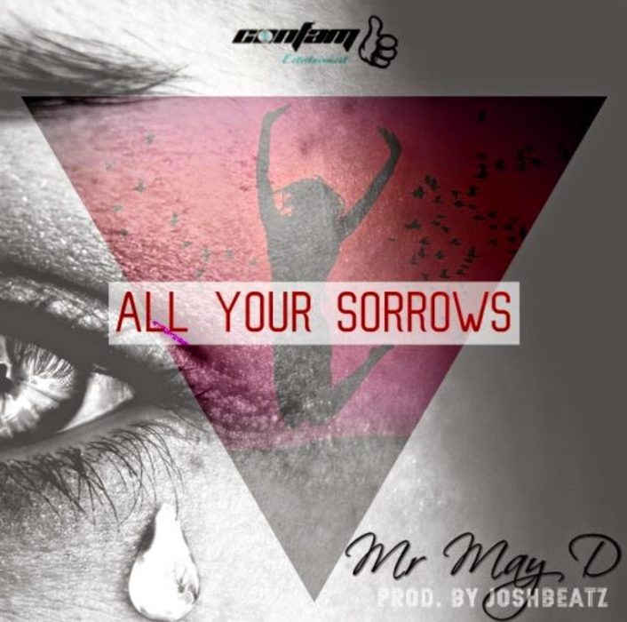 MrMayD ALLYOUR SORROWSwww.blissgh.com  - Music: Mr Mayd - All Your Sorrows