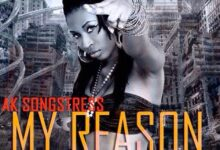 Music: AK Songstress - My Reason (Prod by Danny Beatz)