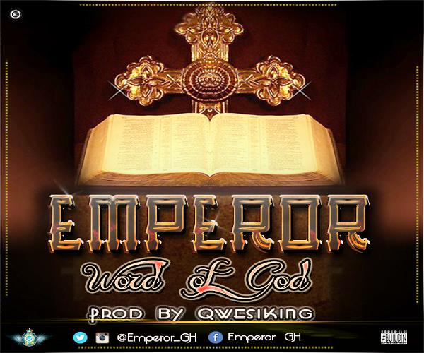 Emperor WordofGodProdbyQwesiKingwww.blissgh.com  - Music: Emperor - Word of God (Prod by QwesiKing)