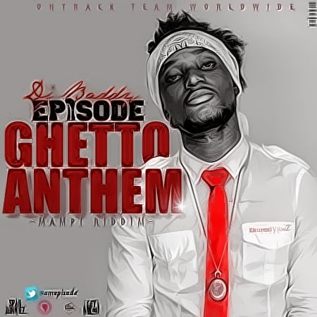 Music: Episode - Ghetto Anthem (Mampi Riddim)
