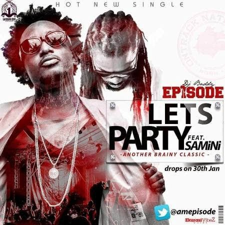 Episode LetsPartyft.Saminifollow@blissghontwitter - Music: Episode - Lets Party ft. Samini (Prodby Brainy Beatz)