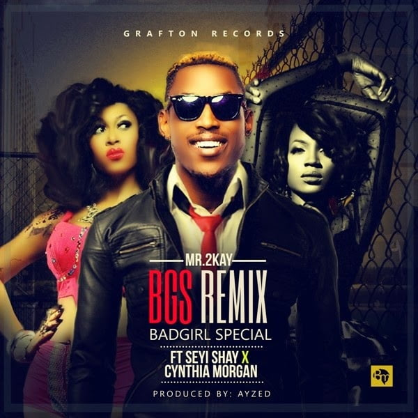 Mr2Kay BadGirlSpecialRemixft.CynthiaMorganSeyiShaywww.blissgh.com  - Mr 2Kay - Bad Girl Special (Remix) ft. Cynthia Morgan & Seyi Shay