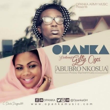 Opanka AbubroNkosuaft.GiftyOseiProdbyEphraimwww.blissgh.com  - Music: Opanka - Abubro Nkosua ft. Gifty Osei (Prod by Ephraim)