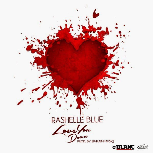 RashelleBlue LoveYouDownprod.byEphraimMusiqwww.blissgh.com  - Music: Rashelle Blue - Love You Down (prod. by Ephraim Musiq)