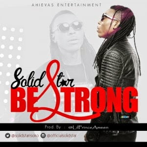 SolidStar BeStrongwww.blissgh.com  - Music: SolidStar - Be Strong