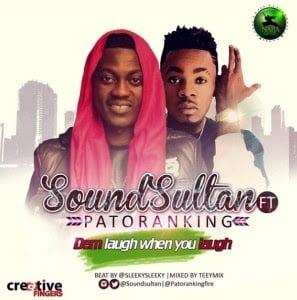 SoundSultanft.Patoranking DemGoLaughWenYouLaugh - Music: Sound Sultan ft. Patoranking - Dem Go Laugh Wen You Laugh