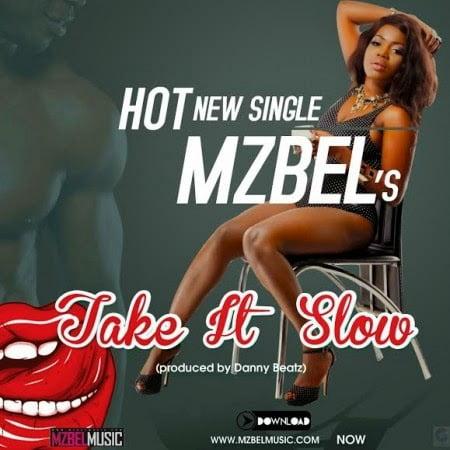 Mzbel TakeItSlowProdbyDannyBeatzwww.blissgh.com  - Music: Mzbel - Take It Slow (Prod by Danny Beatz)