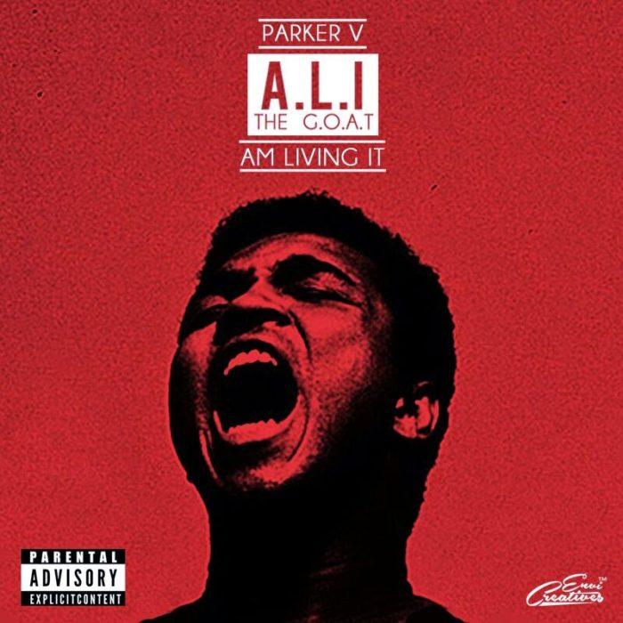A.l.itheG .O.A.T - You Can't miss this, Parker V Finally Drops first major project ''A.L.I the G.O.A.T''