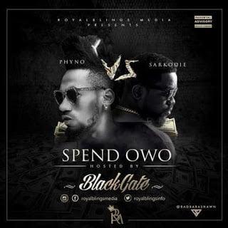 BlackGate SpendOwoft.Sarkodie26Phyno - BlackGate - Spend  Owo ft. Sarkodie & Phyno
