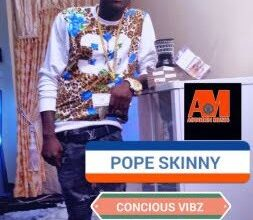 Photo of Pope Skinny – Conscious Vibz (Menya Wo Ay3)