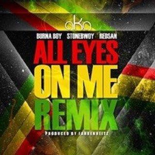 All Eyes On Me Remix - All Eyes On Me (Remix) - AKA ft. BurnaBoy, Stonebwoy & Redsan