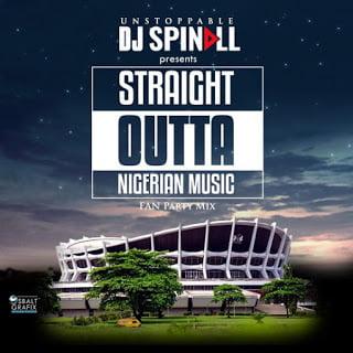 DJSpinall StraightOuttaNigerianMusic7BFanMix7DMp3 - DJ Spinall - Straight Outta Nigerian Music {Fan Party Mix} | Mp3