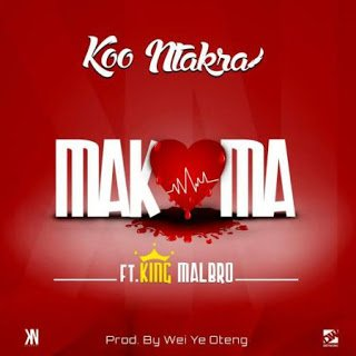 Koo Ntakra Makoma Feat. King Malbro Prod. by Wei Ye Oteng - Koo Ntakra - Makoma ft. King Malbro | BlissGh Promo