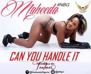 Maheeda CanYouHandleIt - Music: Maheeda - Can You Handle It | BlissGh Promo