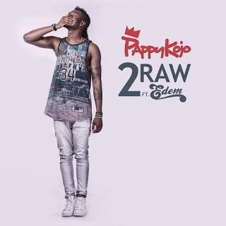 PappyKojo 2Rawft.Edem  - Music: Pappy Kojo - 2Raw ft. Edem (Prod. by Magnom)