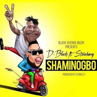 D Black Shaminogboft.StoneBwoy - D-Black - Shaminogbo ft. StoneBwoy (Prod By DJ Breezy)